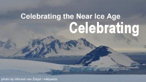 Link scene to video page: Celebrating the Near Ice Age.