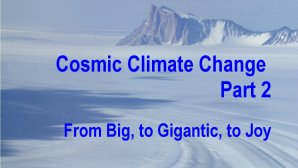 Link scene to video page: Cosmic Climate Change, part 2: From Big to Gigantic to Joy.